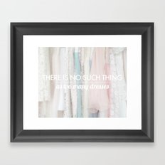 there is no such thing as too many dresses Framed Art Print