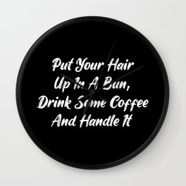 Put Your Hair Up In A Bun, And Handle It! Wall Clock
