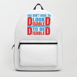 Dont Have To Look Disabled To Be Disabled Awareness Design Backpack