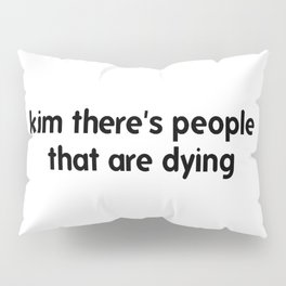 Kim There Are People Dying Pillow Sham