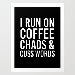 I Run On Coffee, Chaos & Cuss Words (Black & White) Art Print