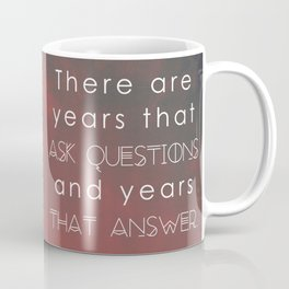 there are years that ask questions and years that answer Coffee Mug