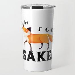 Oh for Fox Sake! Travel Mug