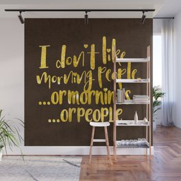 I dont like morning people, or  mornings, or people Wall Mural