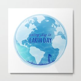 Every Day Is Earth Day - Blue 04 Metal Print