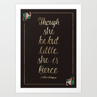 though she be but little Art Prints featuring Though she be but little she is fierce by Abbie Imagine