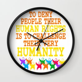 """""""To Deny People Their Human Rights Is To Challenge Their Very Humanity"""" tee design. Sensible tee!  Wall Clock"""