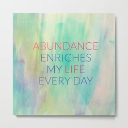 Abundance Enriches My Life Every Day Metal Print