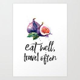 Fig - eat well, travell often Art Print