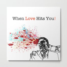 When Love Hits You! Metal Print