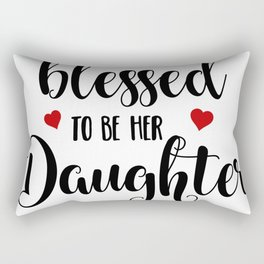 Blessed to be her daughter Rectangular Pillow