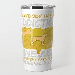 Wirehaired Vizsla  Funny Dog Addiction Travel Mug