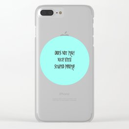 DOES NOT PLAY NICE WITH STUPID PEOPLE Clear iPhone Case