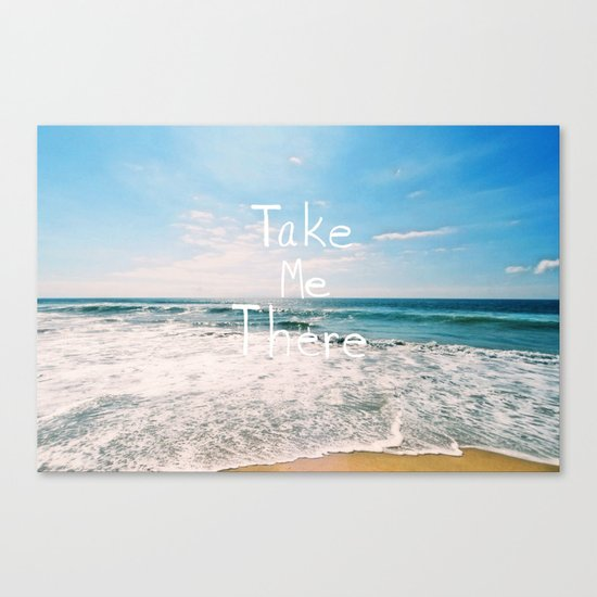 Take Me There... Canvas Print