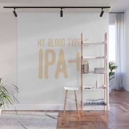 My Blood Type Is IPA+ Wall Mural
