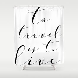 To Travel is to Live Shower Curtain