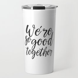 LOVE GIFT IDEA, We're So Good Together,Calligraphy Quote,Love Quote,Love Art,Gift For Her,Boyfriend Travel Mug