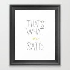 that's what she said. Framed Art Print