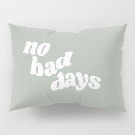 no bad days X Pillow Sham
