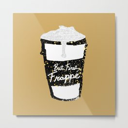 """""""But First Frappe"""" Hand Painted Coffee Cup Metal Print"""