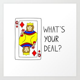 What's Your Deal Art Print
