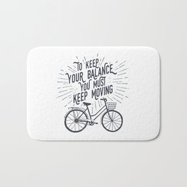 To Keep Your Balance, You Must Keep Moving Bath Mat