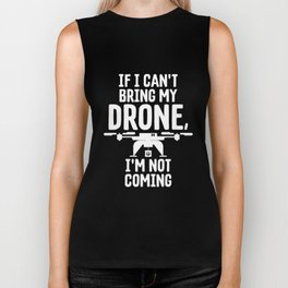 If I Can't Bring My Drone I'm Not Coming Biker Tank