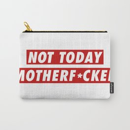Not Today Mofo Carry-All Pouch