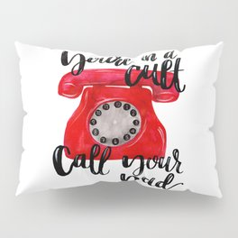 You're In a Cult, Call Your Dad Pillow Sham