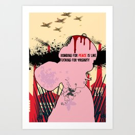 Bombing for peace is like fucking for virginity Art Print