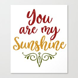 You Are My Sunshine Cute print Canvas Print