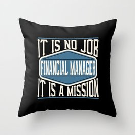 Financial Manager  - It Is No Job, It Is A Mission Throw Pillow