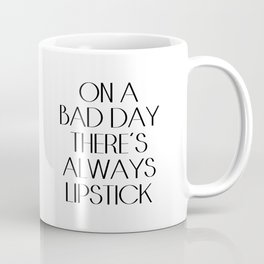 On a Bad Day There's Always Lipstick, fashion quote, lipstick print, motivational quote, fashion typ Coffee Mug