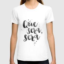 QUE SERA SERA, Spanish Quote,Spanish Decor,Inspirational Quote,Modern Art,Watercolor Brush,Whatever T-shirt
