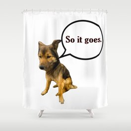 So it Goes - Funny Dog Memes Shower Curtain