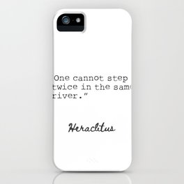 One cannot step twice in the same river. Heraclitus iPhone Case
