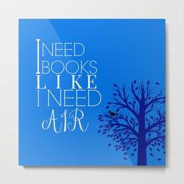 I need books like I need air Metal Print