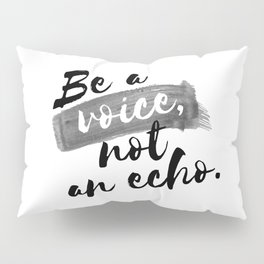 QUOTE Be A Voice Not An Echo Pillow Sham