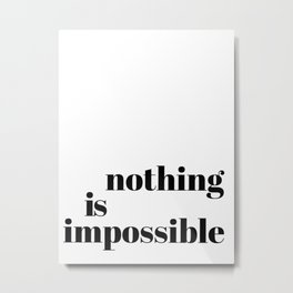 nothing is impossible Metal Print
