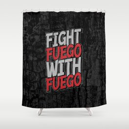Fight Fuego With Fuego Shower Curtain
