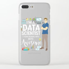 I'm A Data Scientist I Turn Boring Info Into Awesome Gift Clear iPhone Case