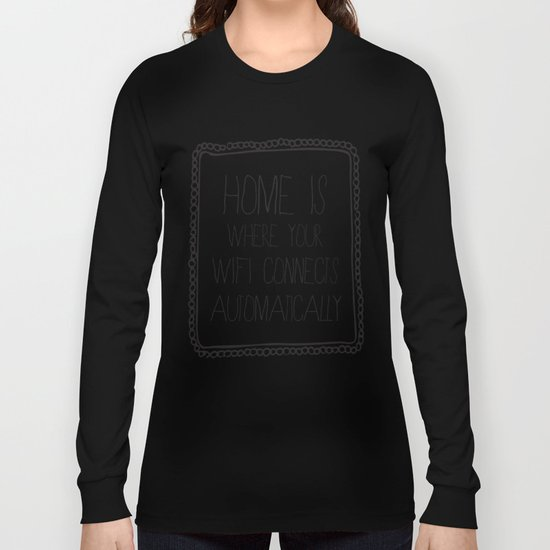 home is where your wifi connects automatically Long Sleeve T-shirt