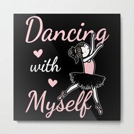 Dancing With Myself Metal Print