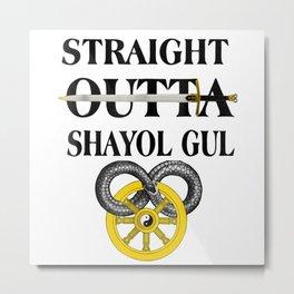 Straight Outta Shayol Gul Metal Print