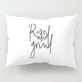 Rise And Grind, Rise And Grind Quote, Motivational Art, Motivational Quote Pillow Sham