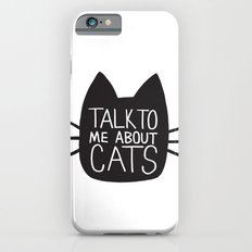 Talk to Me About Cats iPhone 6s Slim Case