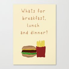 What's for breakfast, lunch and dinner? Canvas Print