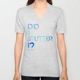 Did I Stutter?! Unisex V-Neck