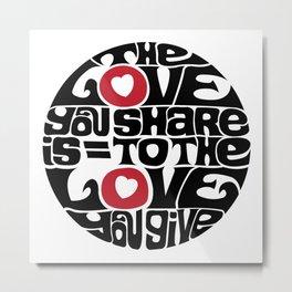 The Love You Share Metal Print