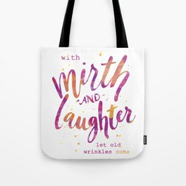 With Mirth and Laughter Tote Bag